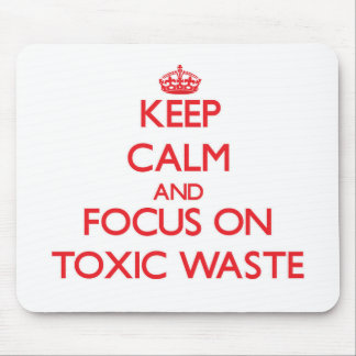 Keep Calm and focus on Toxic Waste Mousepad
