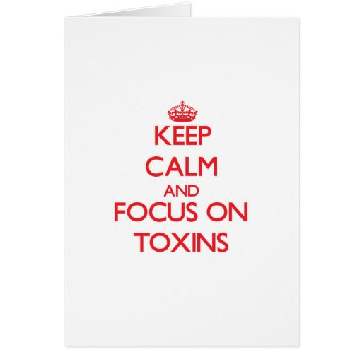 Keep Calm and focus on Toxins Cards