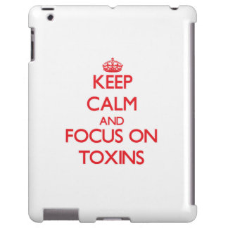 Keep Calm and focus on Toxins