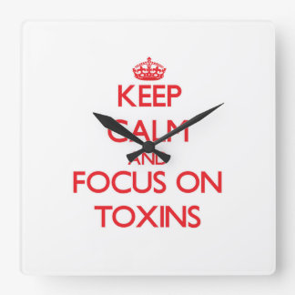 Keep Calm and focus on Toxins Square Wallclock