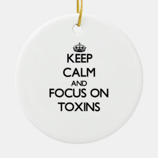 Keep Calm and focus on Toxins Ornament