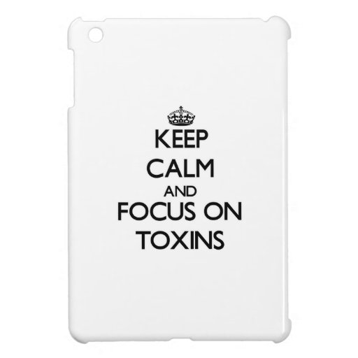 Keep Calm and focus on Toxins Cover For The iPad Mini