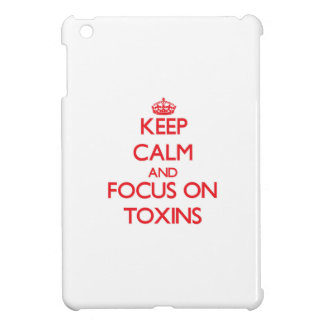 Keep Calm and focus on Toxins iPad Mini Case