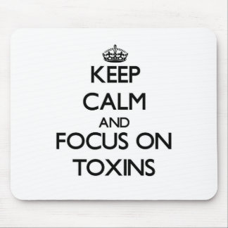 Keep Calm and focus on Toxins Mouse Pad