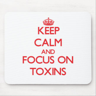 Keep Calm and focus on Toxins Mousepads