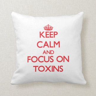 Keep Calm and focus on Toxins Pillow