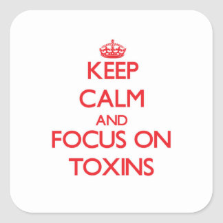 Keep Calm and focus on Toxins Square Stickers