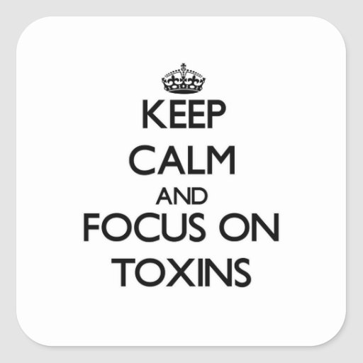 Keep Calm and focus on Toxins Square Sticker