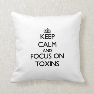 Keep Calm and focus on Toxins Throw Pillows