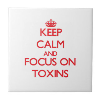Keep Calm and focus on Toxins Tiles