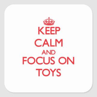 Keep Calm and focus on Toys Square Sticker