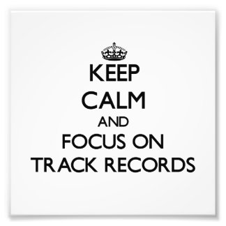 Keep Calm and focus on Track Records Photograph