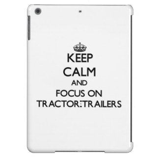 Keep Calm and focus on Tractor-Trailers iPad Air Cases