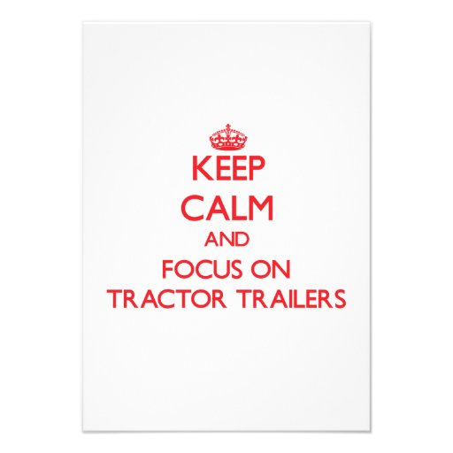 Keep Calm and focus on Tractor-Trailers Personalized Invitations