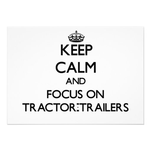 Keep Calm and focus on Tractor-Trailers Custom Announcement
