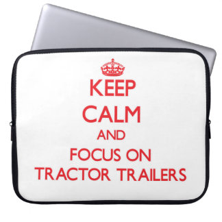 Keep Calm and focus on Tractor-Trailers Laptop Sleeve