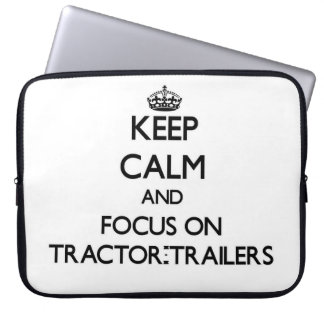 Keep Calm and focus on Tractor-Trailers Laptop Computer Sleeve