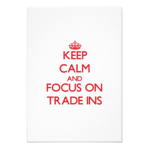 Keep Calm and focus on Trade-Ins Invites