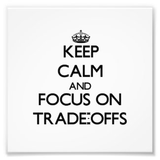 Keep Calm and focus on Trade-Offs Photograph