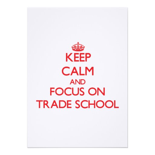 Keep Calm and focus on Trade School Custom Announcements