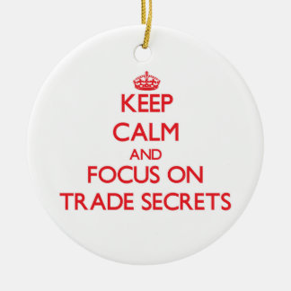 Keep Calm and focus on Trade Secrets Ornaments