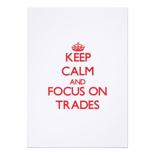 Keep Calm and focus on Trades Personalized Invites