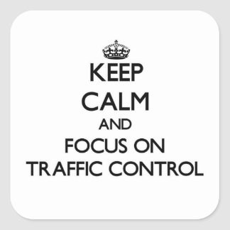 Keep Calm and focus on Traffic Control Stickers