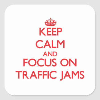 Keep Calm and focus on Traffic Jams Square Sticker