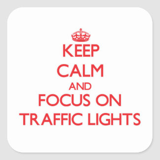 Keep Calm and focus on Traffic Lights Square Sticker