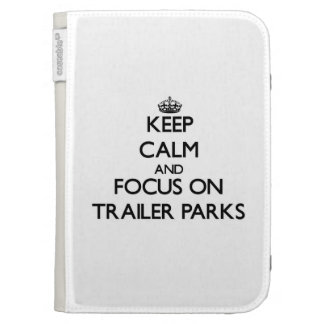 Keep Calm and focus on Trailer Parks Kindle Cases