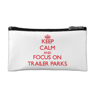 Keep Calm and focus on Trailer Parks Cosmetic Bag
