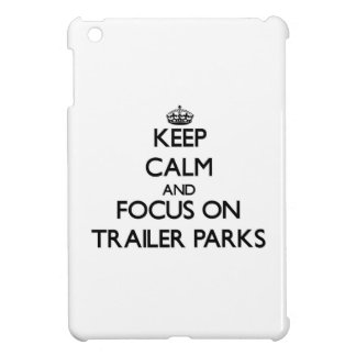 Keep Calm and focus on Trailer Parks Case For The iPad Mini
