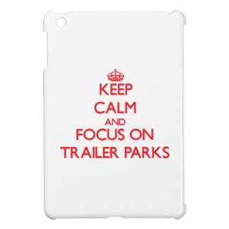 Keep Calm and focus on Trailer Parks Cover For The iPad Mini