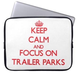 Keep Calm and focus on Trailer Parks Laptop Computer Sleeve