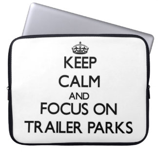 Keep Calm and focus on Trailer Parks Laptop Computer Sleeves