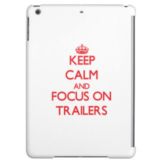 Keep Calm and focus on Trailers Cover For iPad Air
