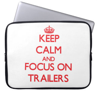 Keep Calm and focus on Trailers Computer Sleeves