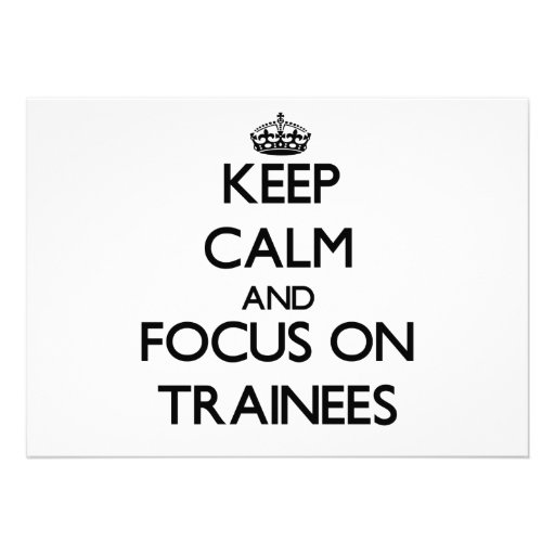 Keep Calm and focus on Trainees Invites