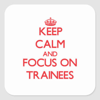 Keep Calm and focus on Trainees Square Stickers