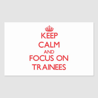 Keep Calm and focus on Trainees Rectangle Sticker