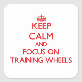 Keep Calm and focus on Training Wheels Square Sticker