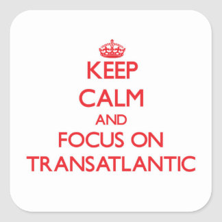 Keep Calm and focus on Transatlantic Square Sticker