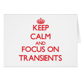 Keep Calm and focus on Transients Greeting Card