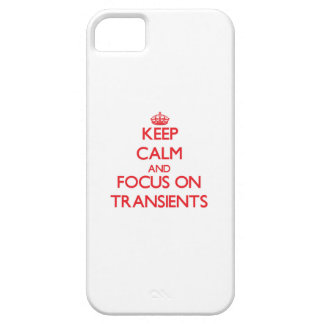 Keep Calm and focus on Transients iPhone 5 Cases