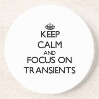 Keep Calm and focus on Transients Coasters