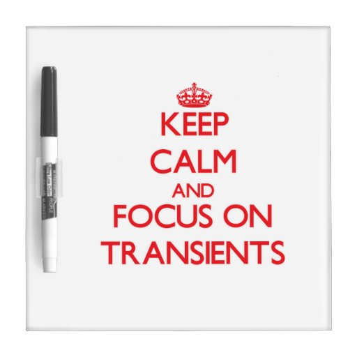 Keep Calm and focus on Transients Dry-Erase Boards