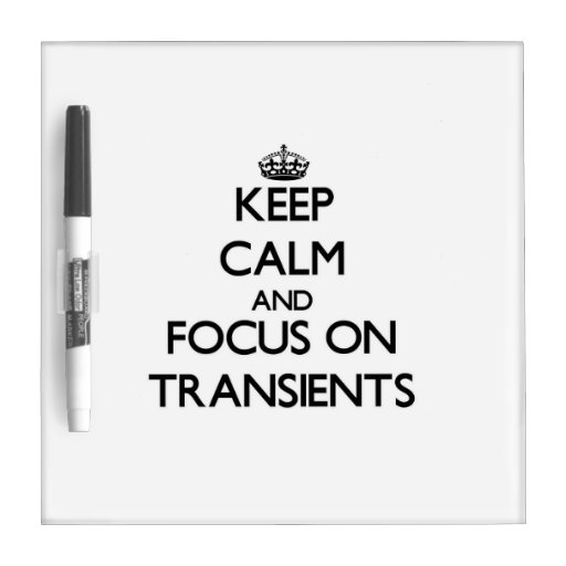Keep Calm and focus on Transients Dry-Erase Whiteboards