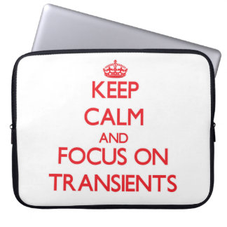Keep Calm and focus on Transients Laptop Sleeves