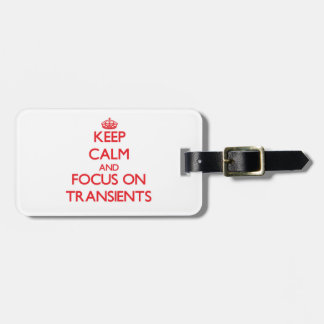 Keep Calm and focus on Transients Tag For Luggage