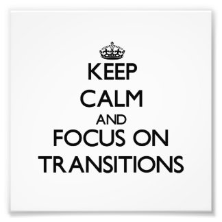Keep Calm and focus on Transitions Photo Print